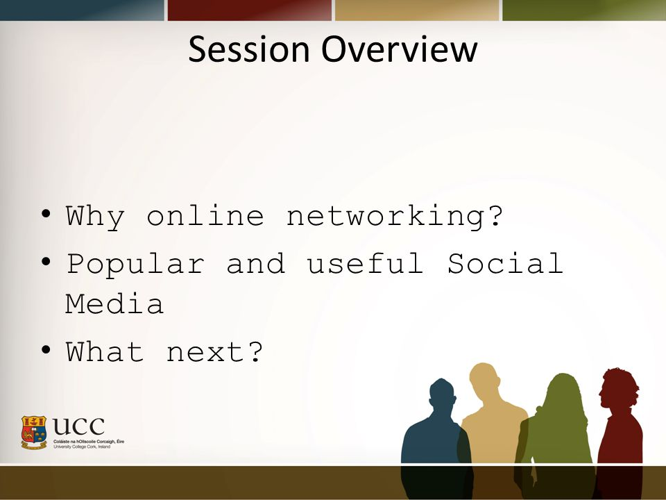 Session Overview Why online networking Popular and useful Social Media What next