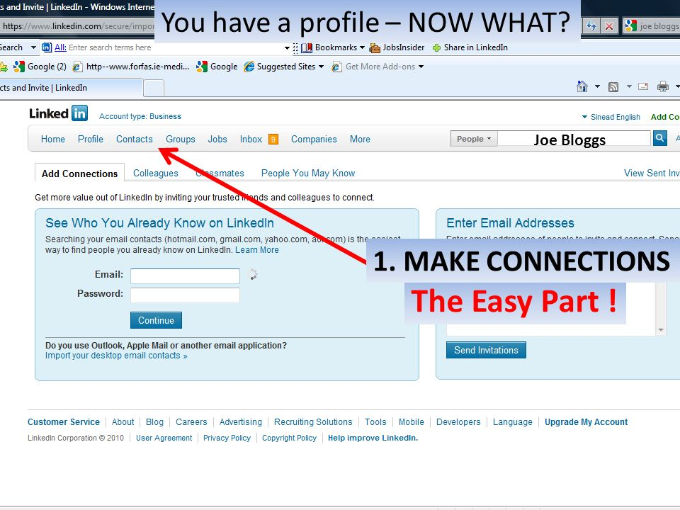 The Easy Part ! 1. MAKE CONNECTIONS Joe Bloggs You have a profile – NOW WHAT