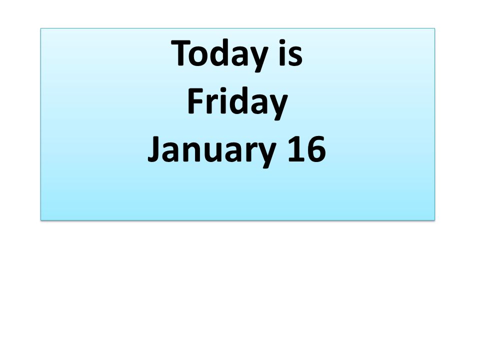 Today is Friday January 16