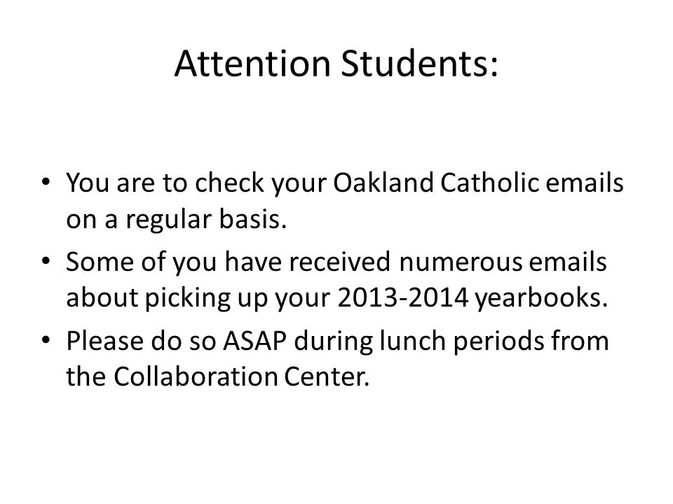 Attention Students: You are to check your Oakland Catholic  s on a regular basis.