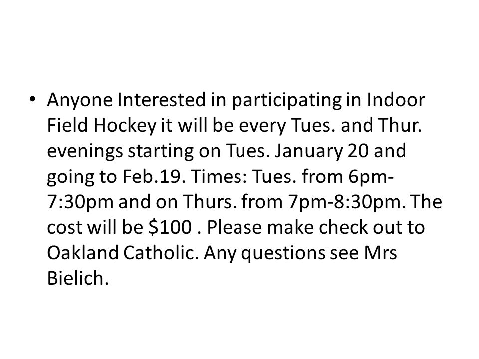 Anyone Interested in participating in Indoor Field Hockey it will be every Tues.