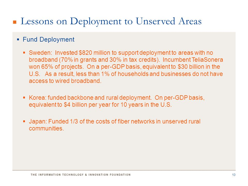 Lessons on Deployment to Unserved Areas  Fund Deployment  Sweden: Invested $820 million to support deployment to areas with no broadband (70% in grants and 30% in tax credits).