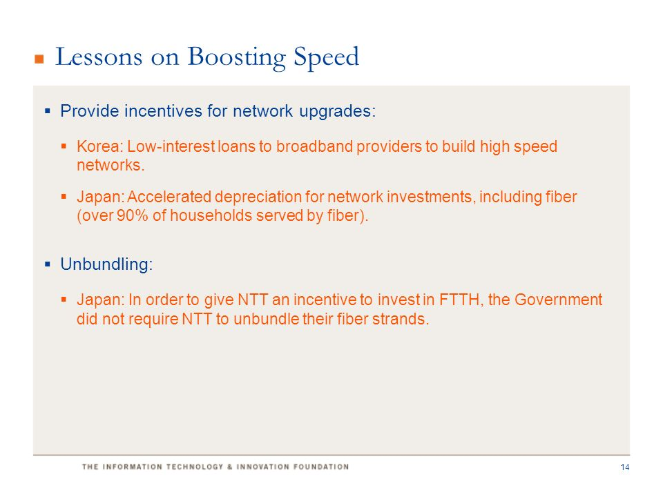 Lessons on Boosting Speed  Provide incentives for network upgrades:  Korea: Low-interest loans to broadband providers to build high speed networks.