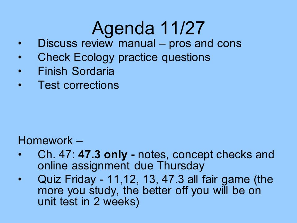 Agenda 11/27 Discuss review manual – pros and cons Check Ecology practice questions Finish Sordaria Test corrections Homework – Ch.