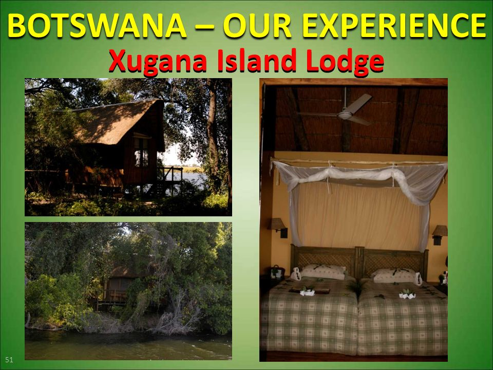 BOTSWANA – OUR EXPERIENCE 51 Xugana Island Lodge