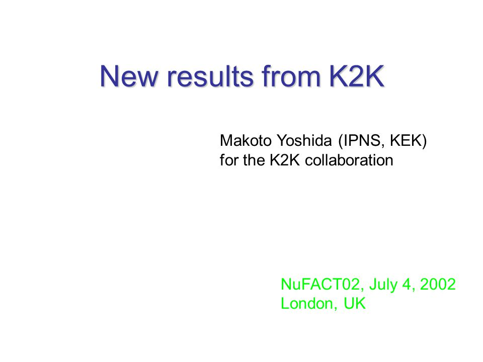 New results from K2K Makoto Yoshida (IPNS, KEK) for the K2K collaboration NuFACT02, July 4, 2002 London, UK