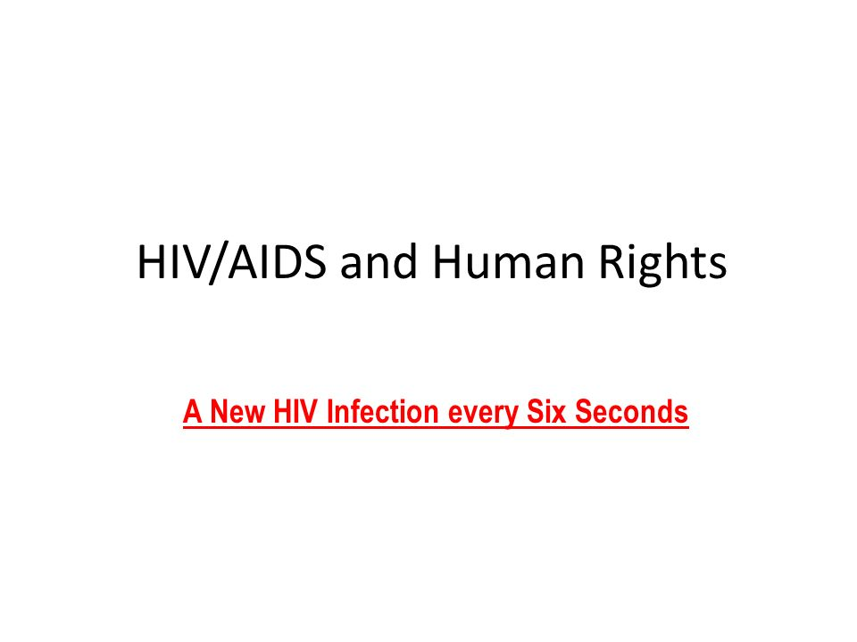 HIV/AIDS and Human Rights A New HIV Infection every Six Seconds