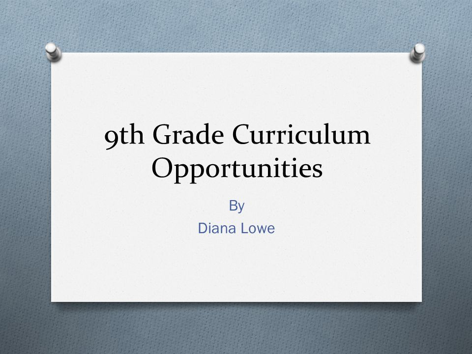 9th Grade Curriculum Opportunities By Diana Lowe