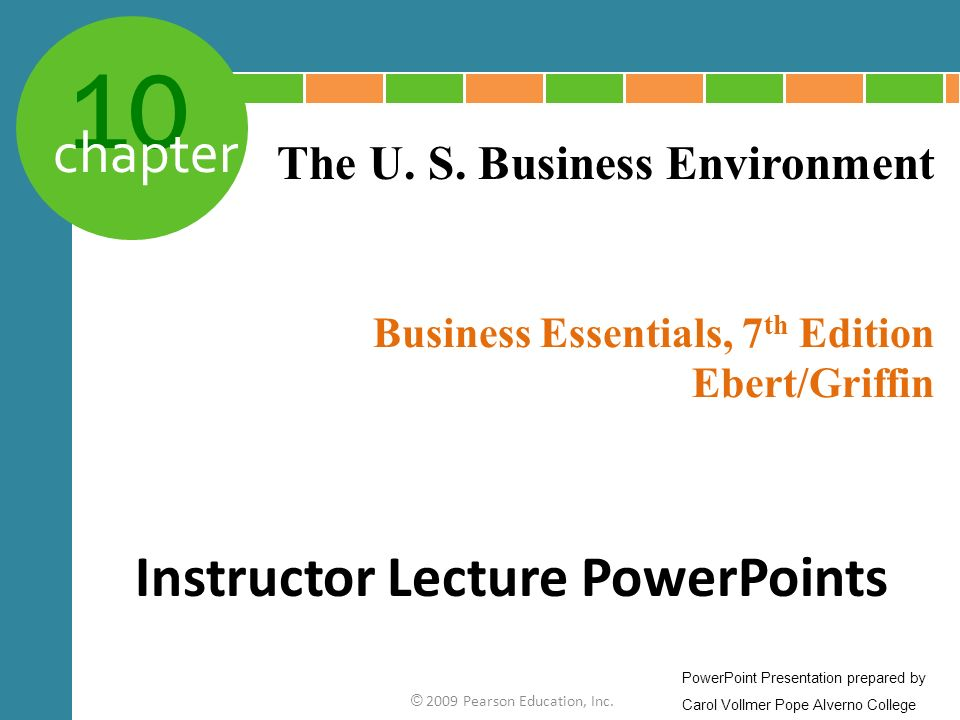10 chapter Business Essentials, 7 th Edition Ebert/Griffin © 2009 Pearson Education, Inc.