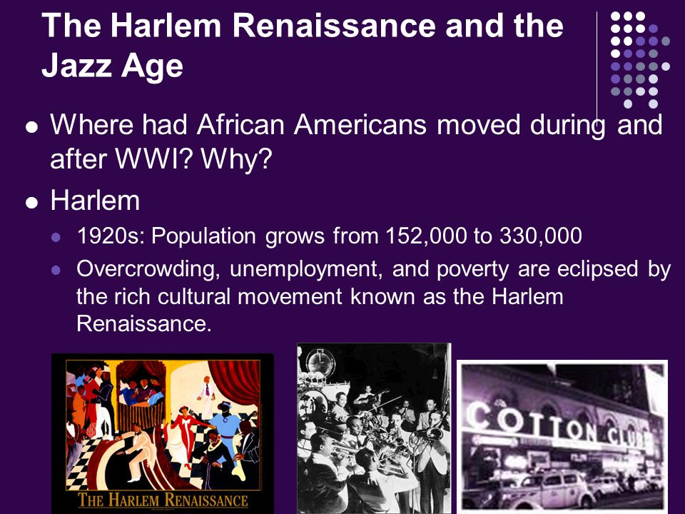 The Harlem Renaissance and the Jazz Age Where had African Americans moved during and after WWI.