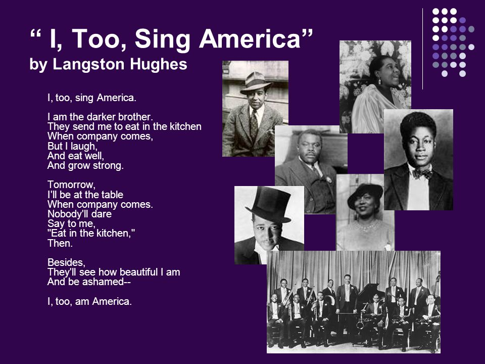 I, Too, Sing America by Langston Hughes I, too, sing America.