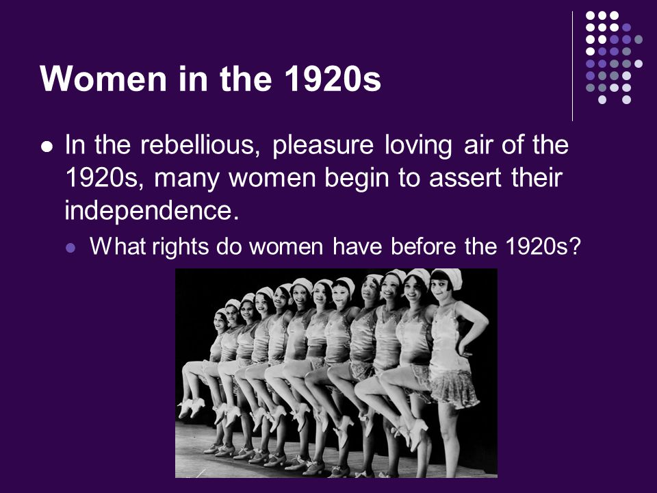 Women in the 1920s In the rebellious, pleasure loving air of the 1920s, many women begin to assert their independence.
