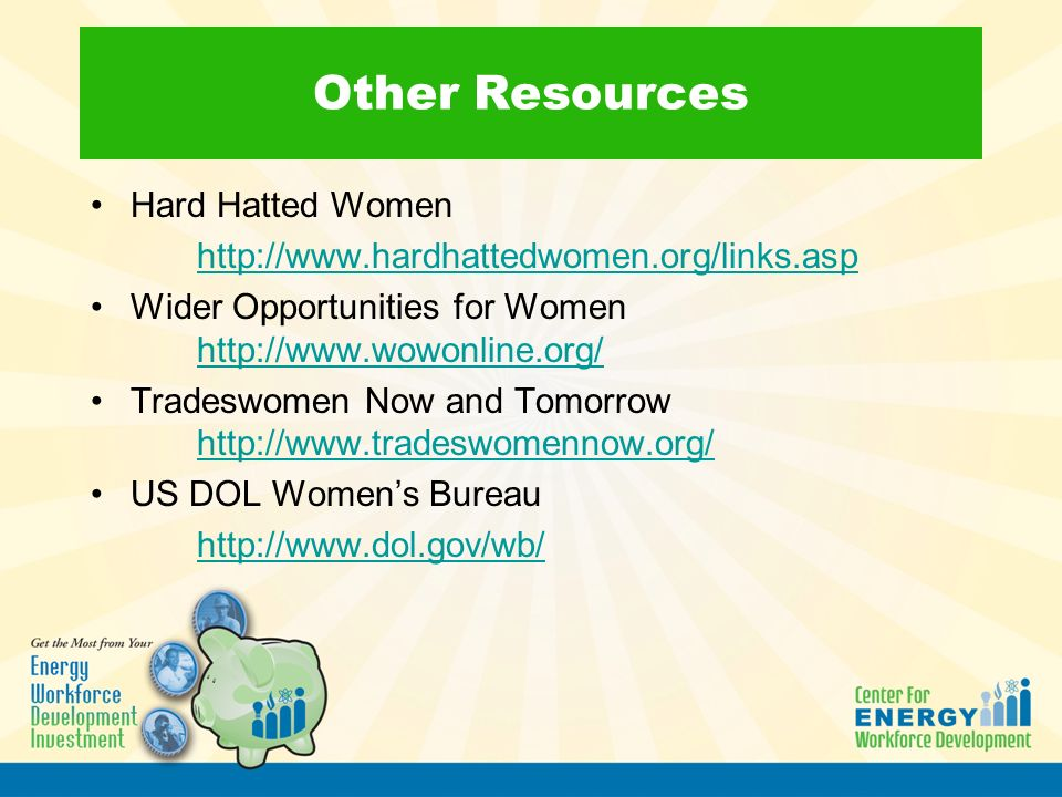 Other Resources Hard Hatted Women   Wider Opportunities for Women     Tradeswomen Now and Tomorrow     US DOL Women's Bureau