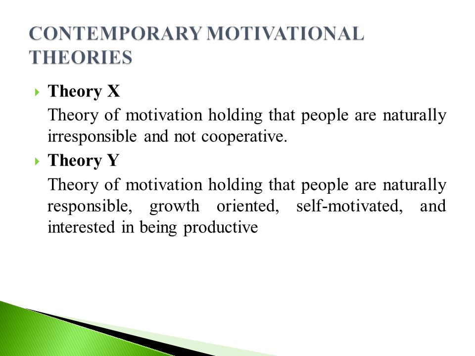  Theory X Theory of motivation holding that people are naturally irresponsible and not cooperative.