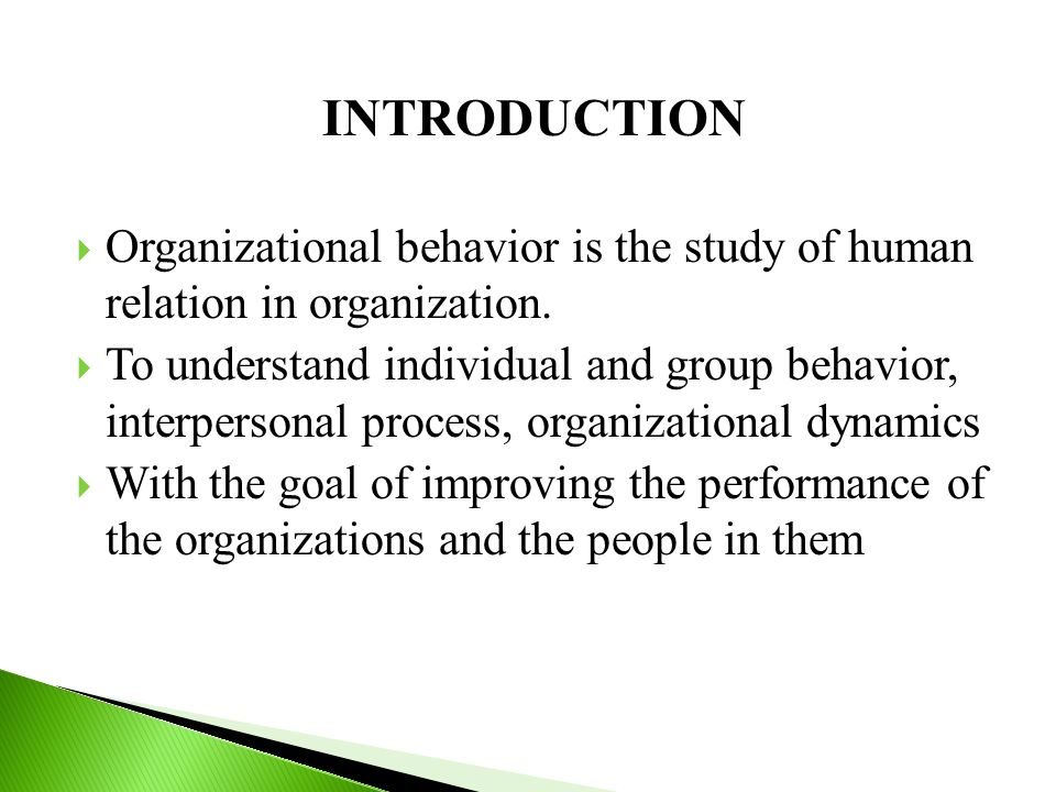 INTRODUCTION  Organizational behavior is the study of human relation in organization.
