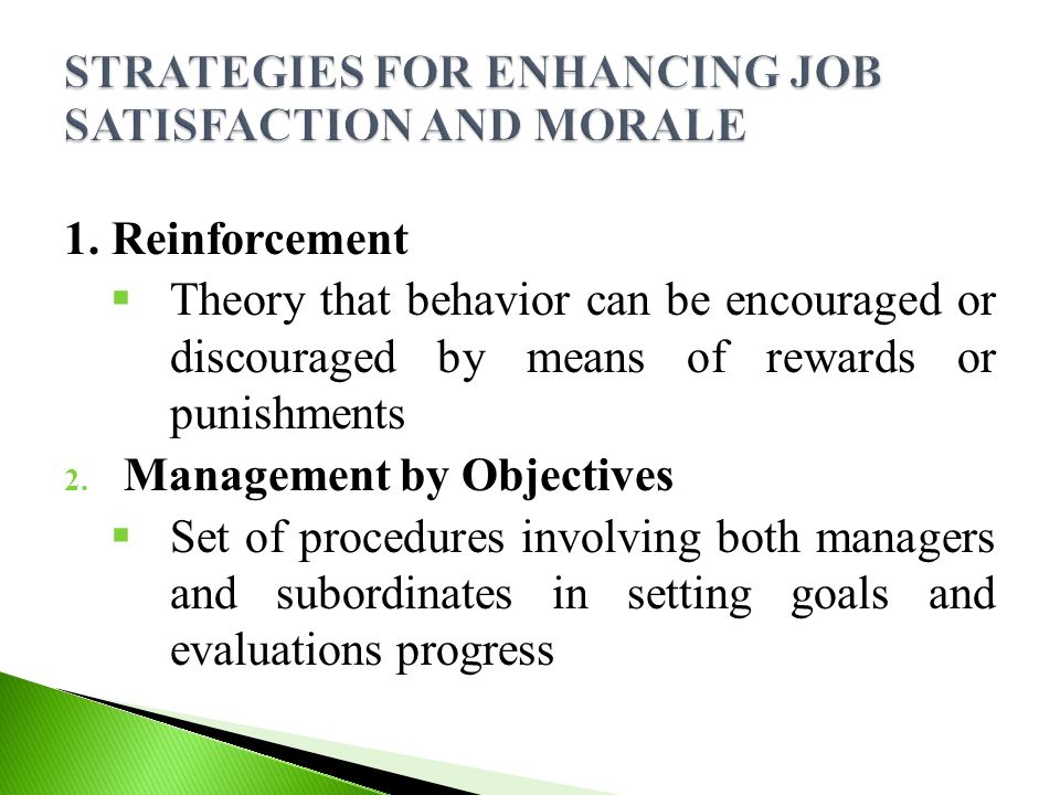1. Reinforcement  Theory that behavior can be encouraged or discouraged by means of rewards or punishments 2. Management by Objectives  Set of proce