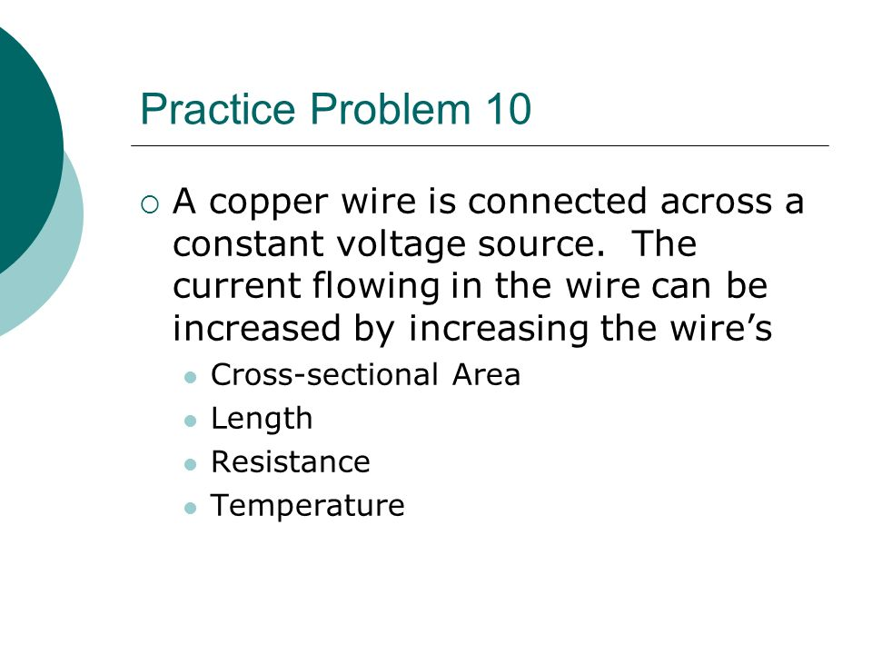Practice Problem 10  A copper wire is connected across a constant voltage source.