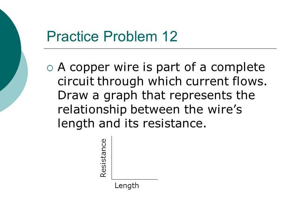 Practice Problem 12  A copper wire is part of a complete circuit through which current flows.