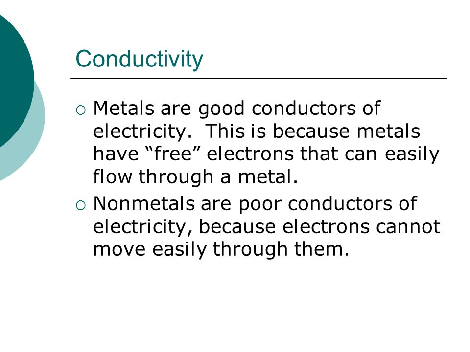 Conductivity  Metals are good conductors of electricity.