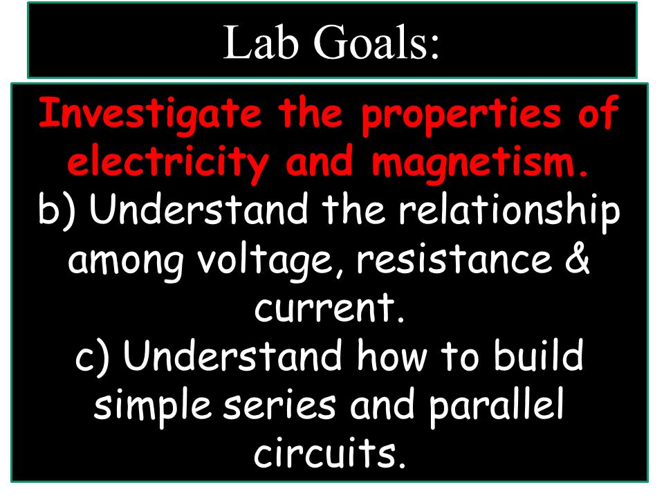 Lab Goals: Investigate the properties of electricity and magnetism.