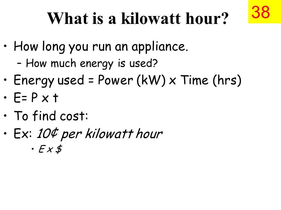 What is a kilowatt hour. How long you run an appliance.