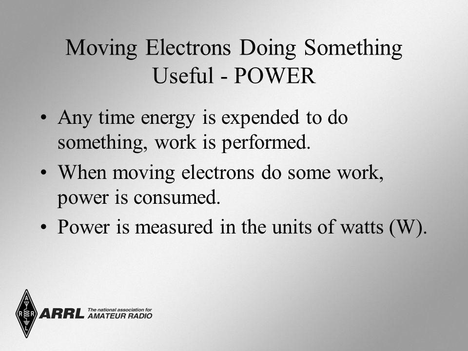 Moving Electrons Doing Something Useful - POWER Any time energy is expended to do something, work is performed.