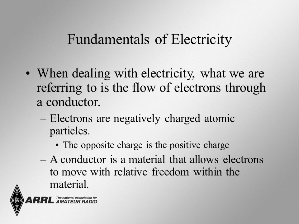 Fundamentals of Electricity When dealing with electricity, what we are referring to is the flow of electrons through a conductor.