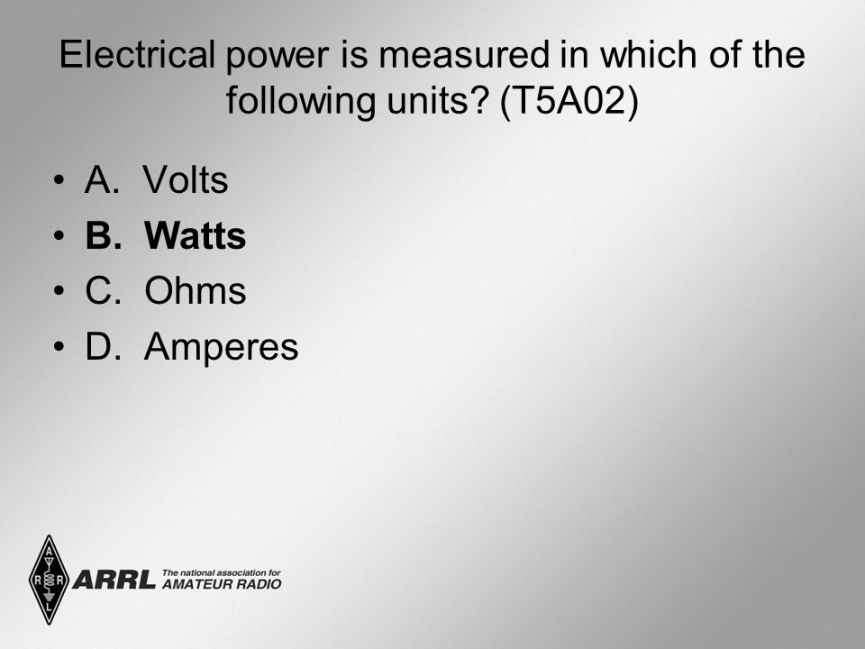 Electrical power is measured in which of the following units.