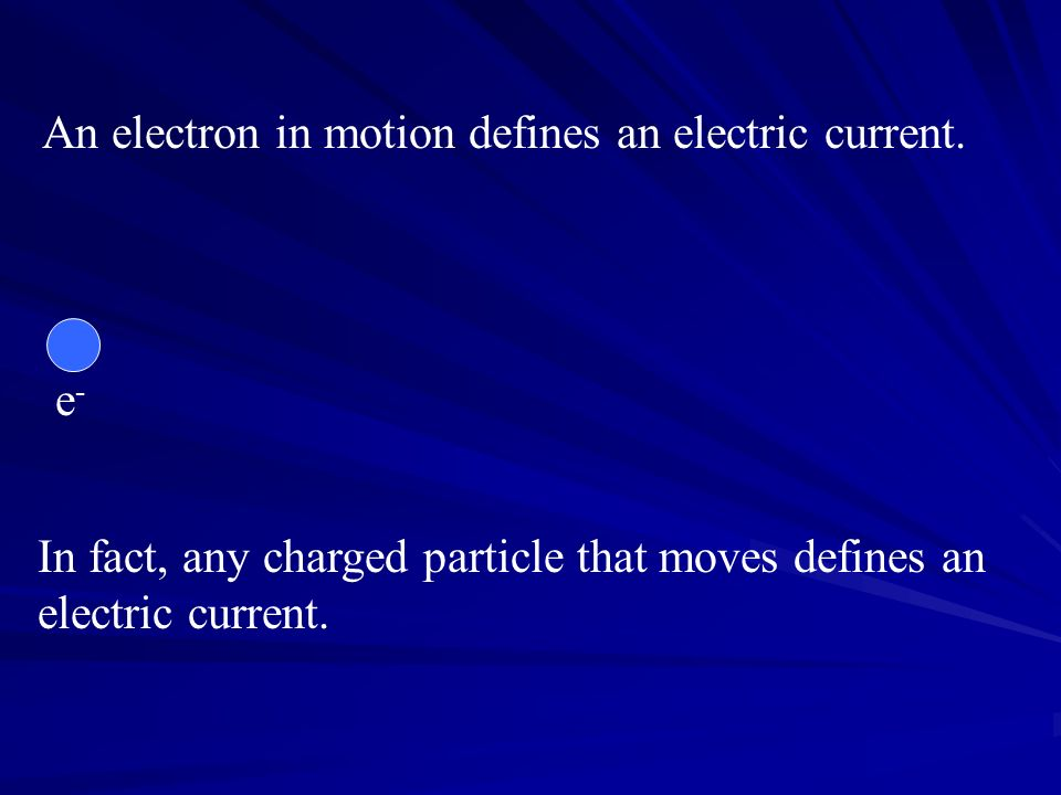 An electron in motion defines an electric current.