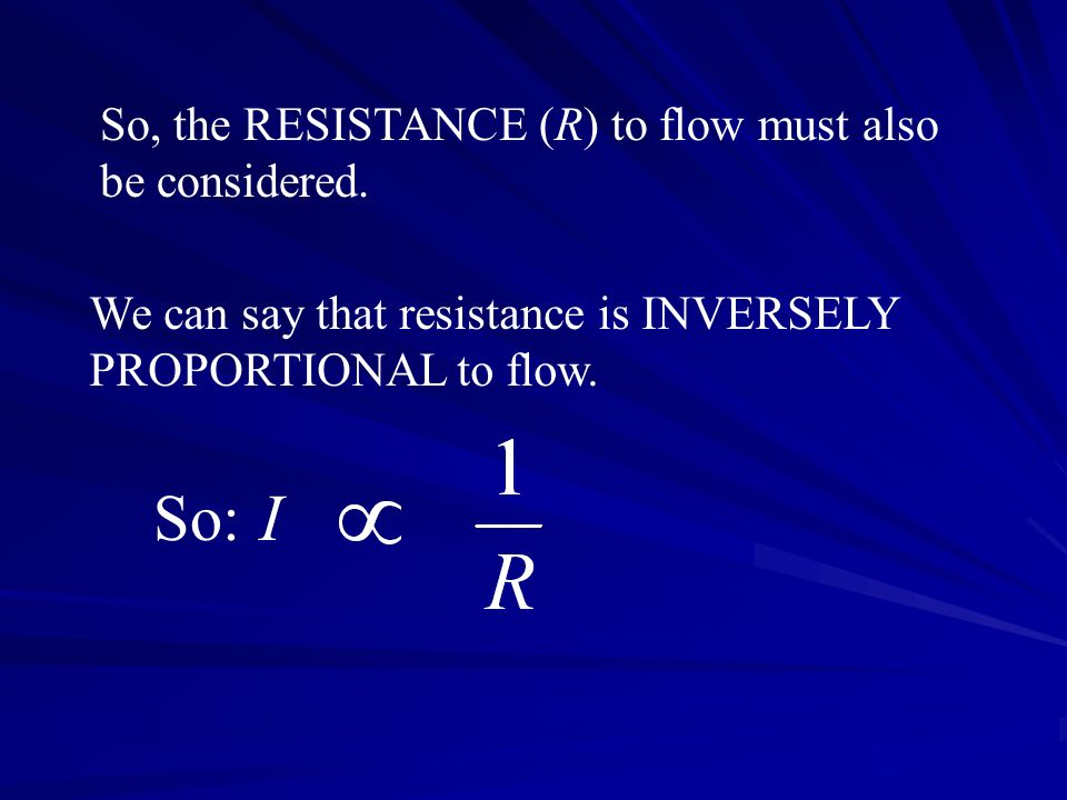 So, the RESISTANCE (R) to flow must also be considered.