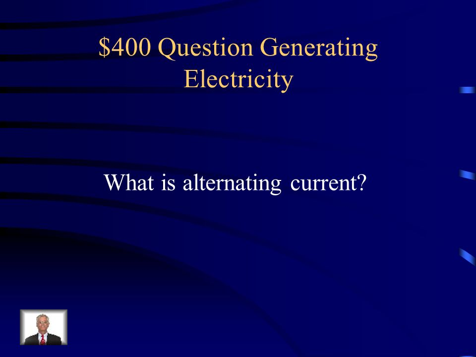 $300 Answer Generating Electricity Nuclear power, Solar, Wind, Water