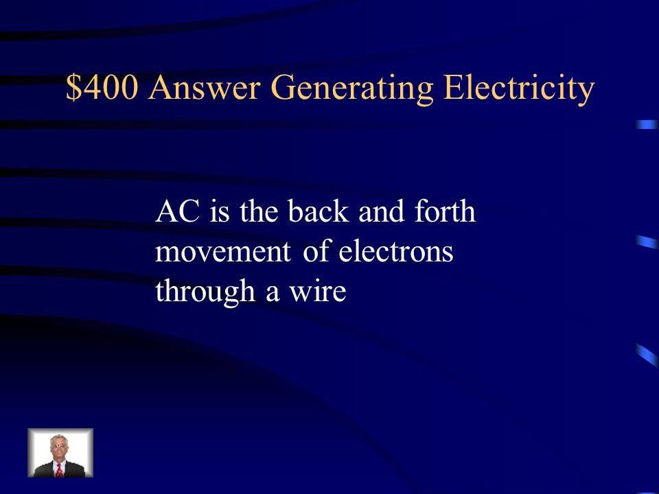 $400 Question Generating Electricity What is alternating current