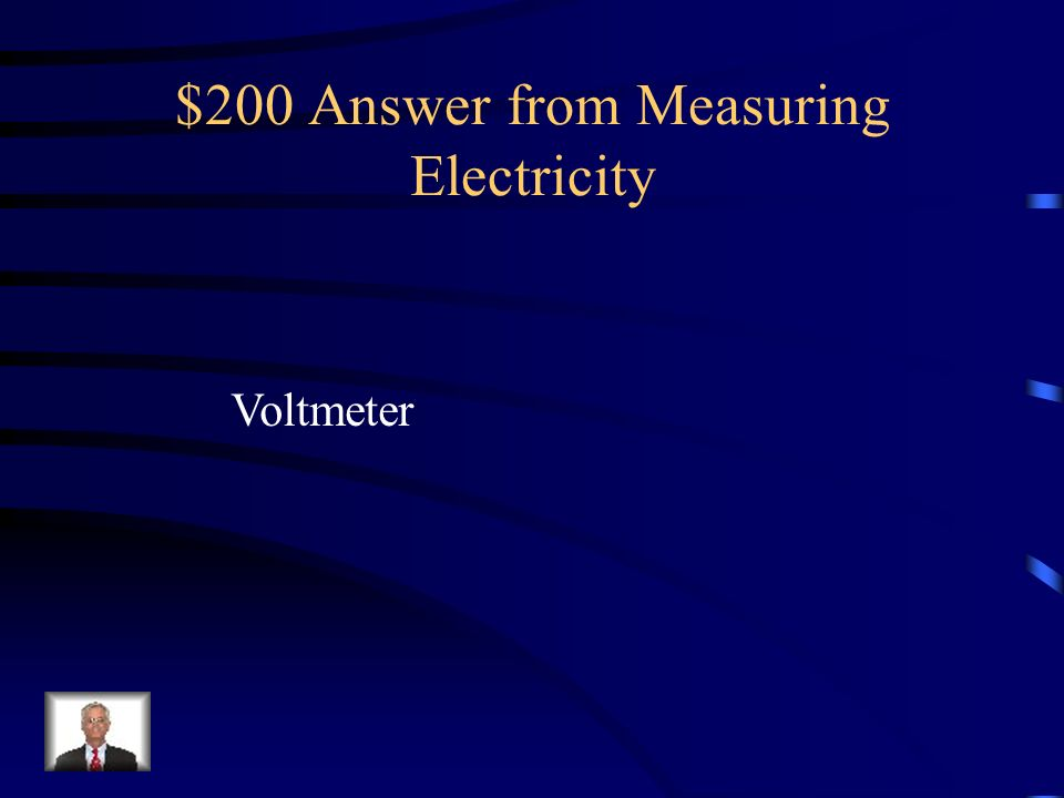 $200 Question from Measuring Electricity This device would be used to measure potential difference