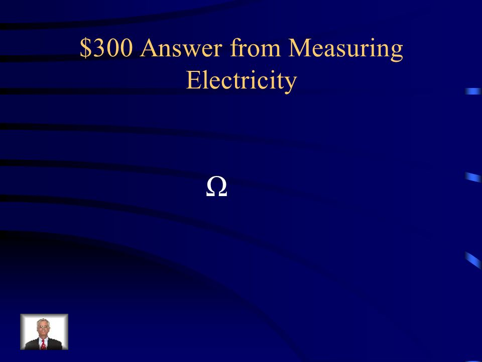 $300 Question from Measuring Electricity Draw the symbol for Ohms (resistance)