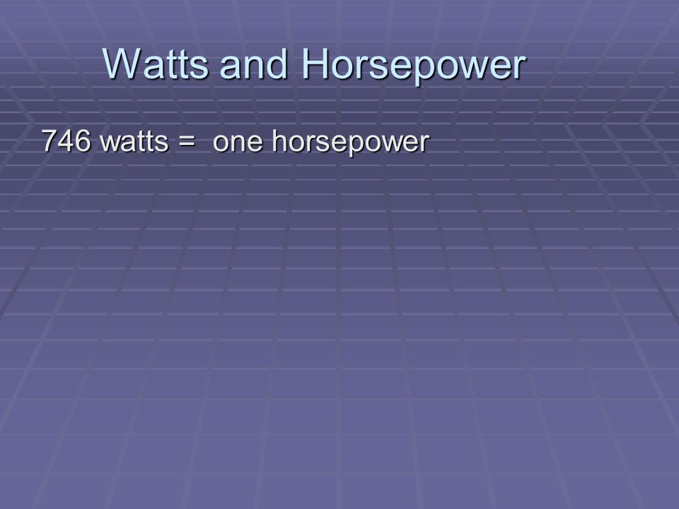 Watts and Horsepower 746 watts = one horsepower