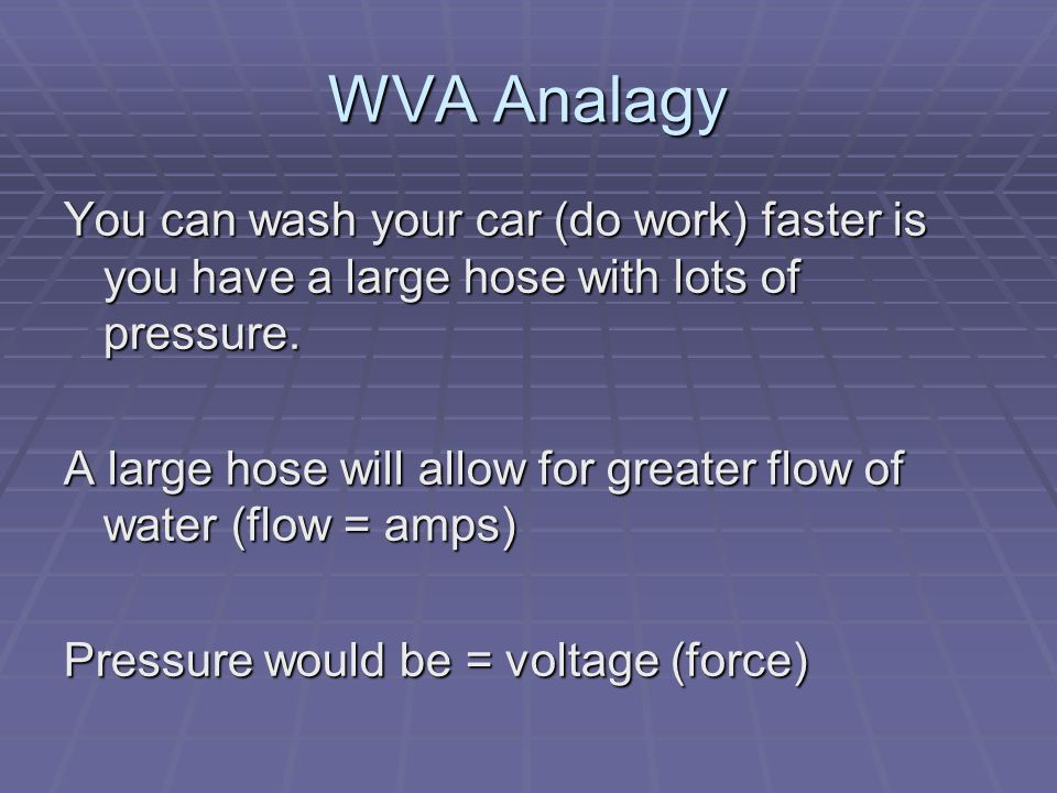 WVA Analagy You can wash your car (do work) faster is you have a large hose with lots of pressure.