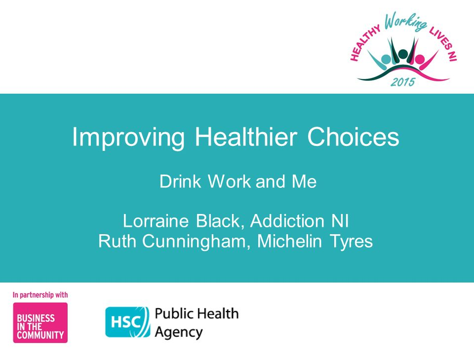 Improving Healthier Choices Drink Work and Me Lorraine Black, Addiction NI Ruth Cunningham, Michelin Tyres