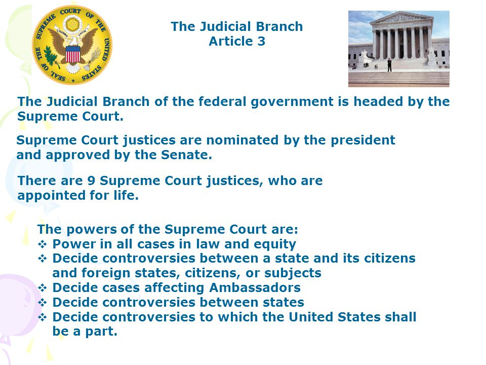 The Judicial Branch Article 3 The Judicial Branch of the federal government is headed by the Supreme Court.