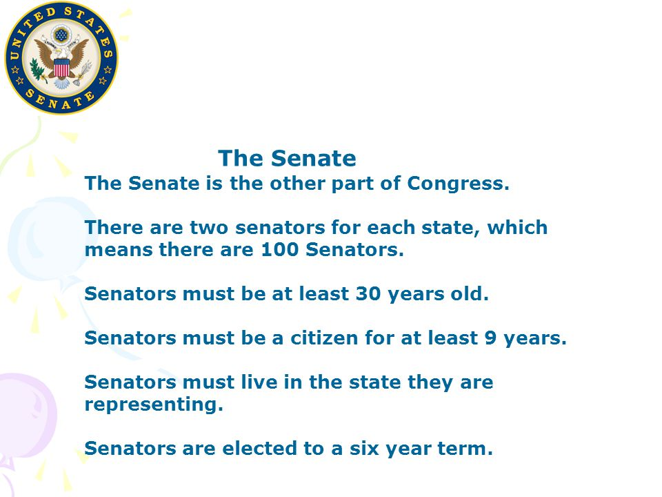 The Senate The Senate is the other part of Congress.