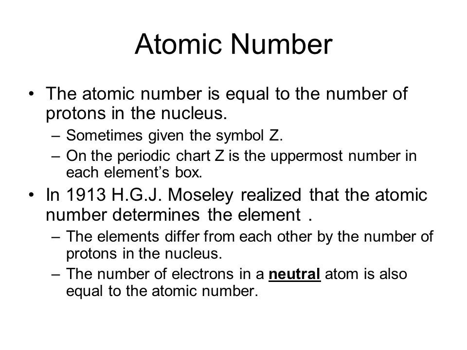 Atomic Number The atomic number is equal to the number of protons in the nucleus.