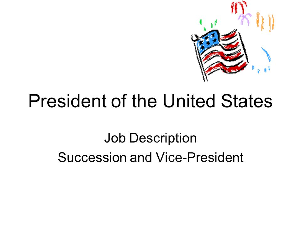 President Of The United States Job Description Succession And Vice