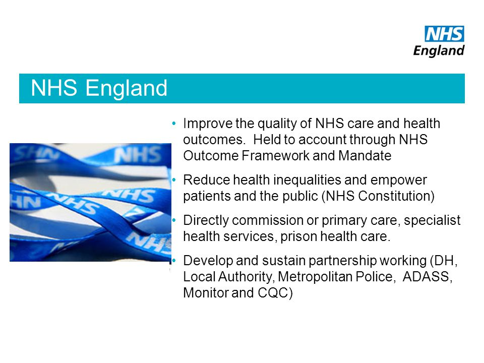 NHS England Improve the quality of NHS care and health outcomes.