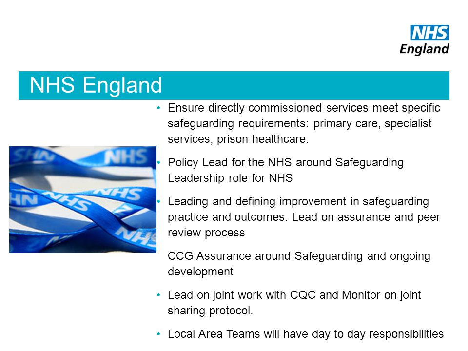 NHS England Ensure directly commissioned services meet specific safeguarding requirements: primary care, specialist services, prison healthcare.