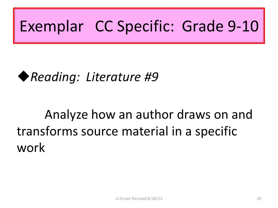 Exemplar CC Specific: Grade 9-10  Reading: Literature #9 Analyze how an author draws on and transforms source material in a specific work A.Street Revised 8/28/1320