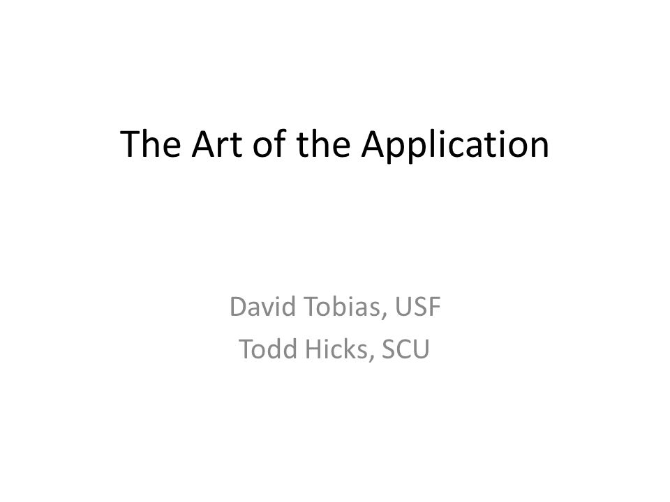 the art of the application david tobias usf todd hicks scu  1 the art of the application david tobias usf todd hicks scu
