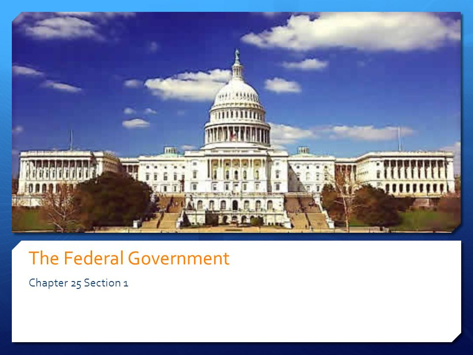 The Federal Government Chapter 25 Section 1