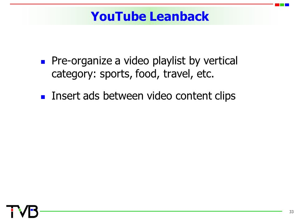 YouTube Leanback Pre-organize a video playlist by vertical category: sports, food, travel, etc.