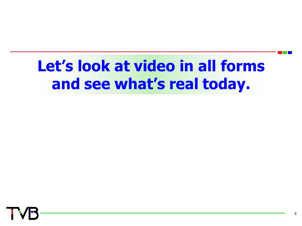 Let's look at video in all forms and see what's real today. 8