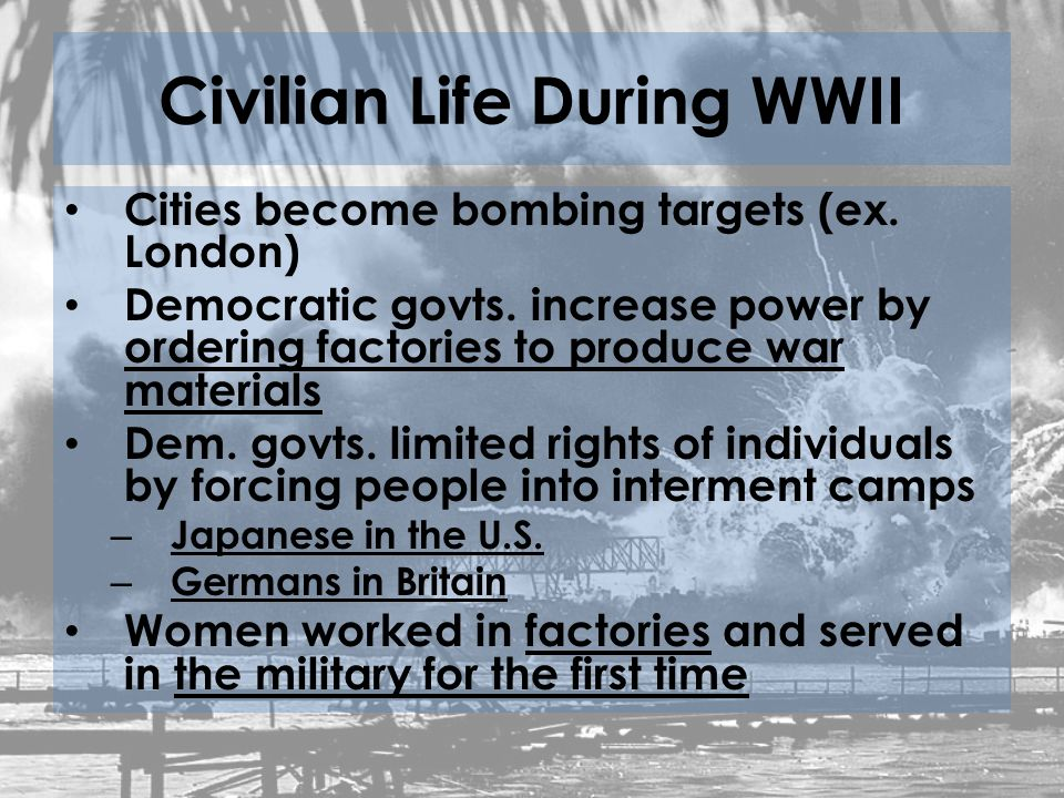 Civilian Life During WWII Cities become bombing targets (ex.