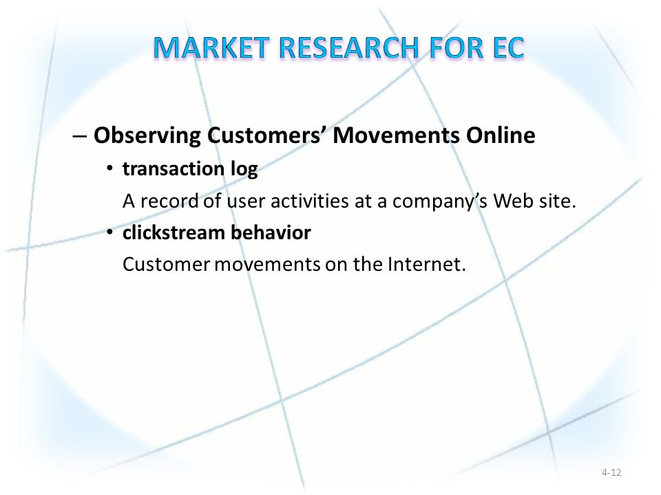 – Observing Customers' Movements Online transaction log A record of user activities at a company's Web site.
